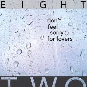 New single by Eight Two: Don't Feel Sorry For Lovers is out now on iTunes